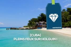 [Cuba] Pleins feux sur Holguin!